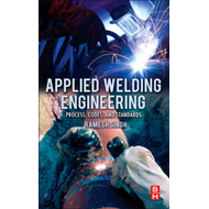 Applied Welding Engineering: Processes, Codes, and Standards (BOK)