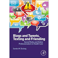 Blogs and Tweets, Texting and Friending: Social Media and Online Professionalism in Health Care (BOK)