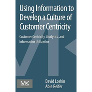 Using Information to Develop a Culture of Customer Centricit (BOK)