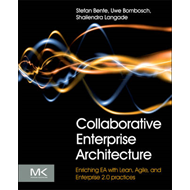 Collaborative Enterprise Architecture: Enriching EA with Lean, Agile, and Enterprise 2.0 Practices (BOK)