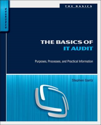 The Basics of IT Audit: Purposes, Processes, and Practical Information (BOK)