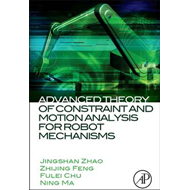 Advanced Theory of Constraint and Motion Analysis for Robot Mechanisms (BOK)