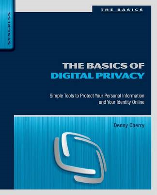 The Basics of Digital Privacy: Simple Tools to Protect Your Personal Information and Your Identity O (BOK)