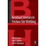 Residual Stresses in Friction Stir Welding: A Volume in the Friction Stir Welding and Processing Boo (BOK)