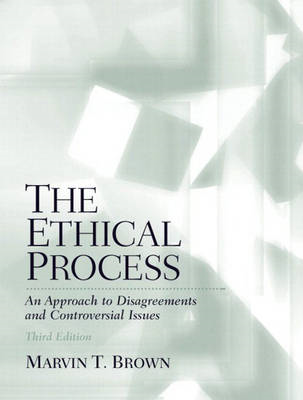 The Ethical Process: An Approach to Disagreements and Controversial Issues (BOK)