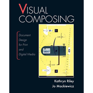Visual Composing: Document Design for Print and Digital Media (BOK)