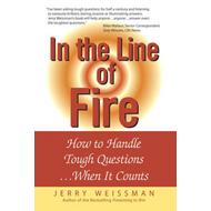 In the Line of Fire: How to Handle Tough Questions...When It Counts (BOK)
