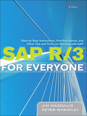 SAP R/3 for Everyone: Step-by-Step Instructions, Practical Advice, and Other Tips and Tricks for Wor (BOK)