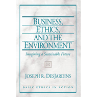 Business, Ethics, and the Environment: Imagining a Sustainable Future (BOK)