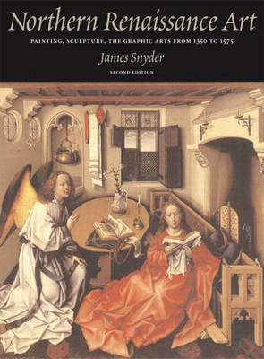 Northern Renaissance Art: Painting, Sculpture, the Graphic Arts from 1350 to 1575 (BOK)