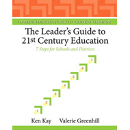 The Leader's Guide to 21st Century Education: 7 Steps for Schools and Districts (BOK)