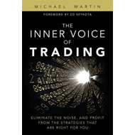 The Inner Voice of Trading: Eliminate the Noise, and Profit from the Strategies That Are Right for Y (BOK)