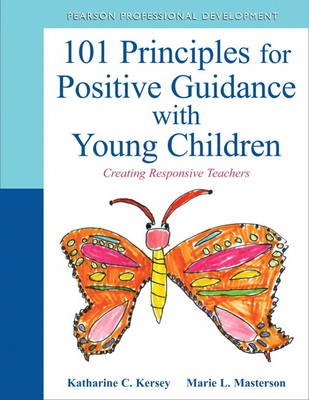 The 101 Principles for Positive Guidance with Young Children: Creating Responsive Teachers (BOK)