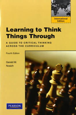 Learning to Think Things Through: A Guide to Critical Thinking Across the Curriculum (BOK)