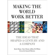 Making the World Work Better: The Ideas That Shaped a Century and a Company (BOK)