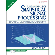 Fundamentals of Statistical Signal Processing, Volume III: Practical Algorithm Development: Volume I (BOK)