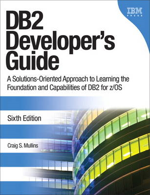 DB2 Developer's Guide: A Solutions-oriented Approach to Learning the Foundation and Capabilities of (BOK)