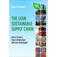 The Lean Sustainable Supply Chain: How to Create a Green Infrastructure with Lean Technologies (BOK)
