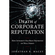 The Death of Corporate Reputation: How Integrity Has Been Destroyed on Wall Street (BOK)