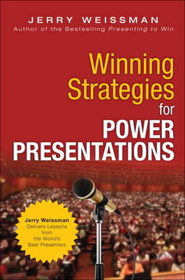 Winning Strategies for Power Presentations: Jerry Weissman Delivers Lessons from the World's Best Pr (BOK)