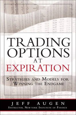Trading Options at Expiration: Strategies and Models for Winning the Endgame (BOK)