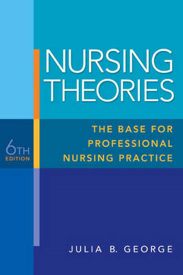 Nursing Theories: The Base for Professional Nursing Practice (BOK)