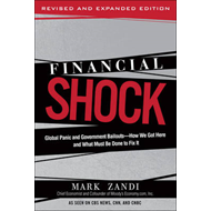 Financial Shock: Global Panic and Government Bailouts - How We Got Here and What Must be Done to Fix (BOK)