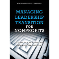 Managing Leadership Transition for Nonprofits: Passing the Torch to Sustain Organizational Excellenc (BOK)