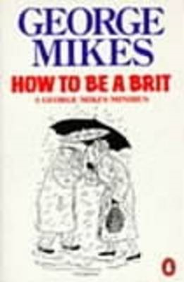 How to be a Brit: How to be an Alien; How to be Inimitable; How to be Decadent (BOK)