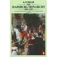 The Habsburg Monarchy 1809-1918: A History of the Austrian Empire and Austria-Hungary (BOK)