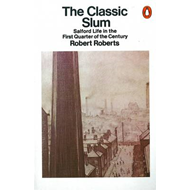 The Classic Slum: Salford Life in the First Quarter of the Century (BOK)