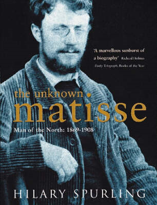 The Unknown Matisse: Man of the North: 1869-1908: v. 1 (BOK)