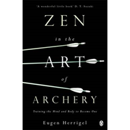 Zen in the Art of Archery: Training the Mind and Body to Become One (BOK)
