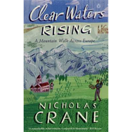 Clear Waters Rising: A Mountain Walk Across Europe (BOK)