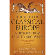 The Birth of Classical Europe: A History from Troy to Augustine (BOK)