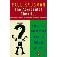 The Accidental Theorist: And Other Dispatches from the Dismal Science (BOK)