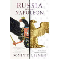 Russia Against Napoleon: The Battle for Europe, 1807 to 1814 (BOK)