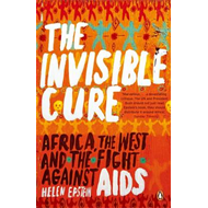 The Invisible Cure: Africa, the West and the Fight Against AIDS (BOK)