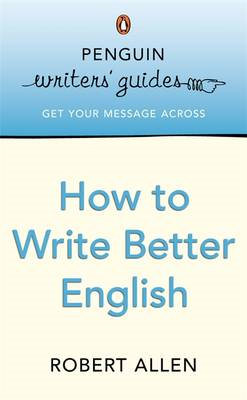 Penguin Writers' Guides: How to Write Better English (BOK)