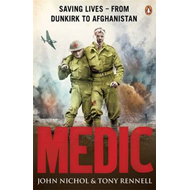 Medic: Saving Lives - from Dunkirk to Afghanistan (BOK)