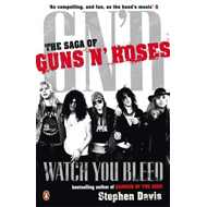 "Watch You Bleed: The Saga of ""Guns n' Roses"" (BOK)"
