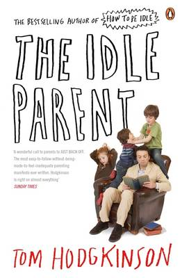 The Idle Parent - Why Less Means More When Raising Kids (BOK)