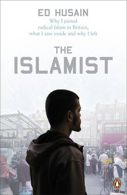 The Islamist: Why I Joined Radical Islam in Britain, What I Saw Inside and Why I Left (BOK)