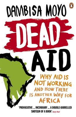 Dead Aid: Why Aid is Not Working and How There is Another Way for Africa (BOK)