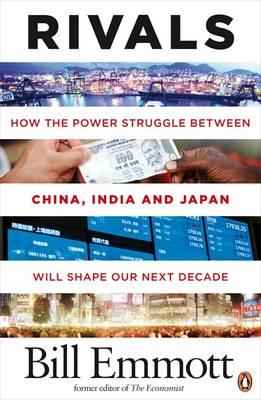 Rivals: How the Power Struggle Between China, India and Japan Will Shape Our Next Decade (BOK)