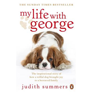 My Life with George: The Inspirational Story of How a Wilful Dog Brought Joy to a Bereaved Family (BOK)