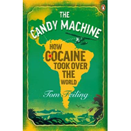 The Candy Machine: How Cocaine Took Over the World (BOK)