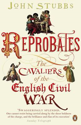 Reprobates: The Cavaliers of the English Civil War (BOK)