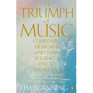 The Triumph of Music: Composers, Musicians and Their Audiences, 1700 to the Present (BOK)