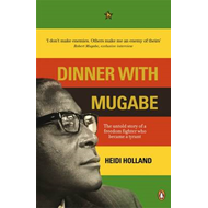 Dinner with Mugabe: The Untold Story of a Freedom Fighter Who Became a Tyrant (BOK)